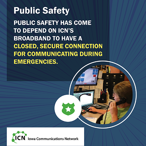 Public Safety has come to depend on ICN's broadband to have a closed, secure connection for communicating during emergencies